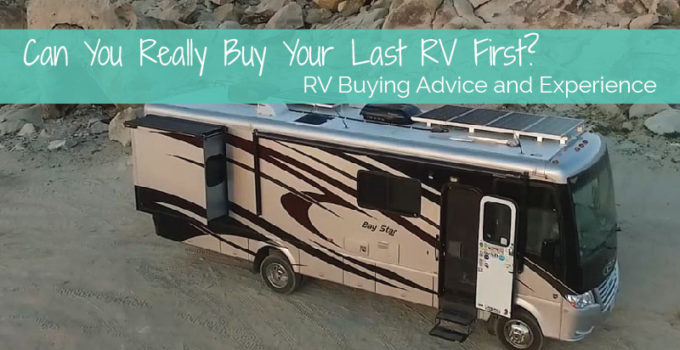 Can You Really Buy Your Last RV First? RV Buying Advice and Experience