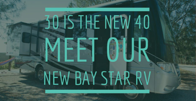 30 is the new 40: Meet our new Bay Star RV!